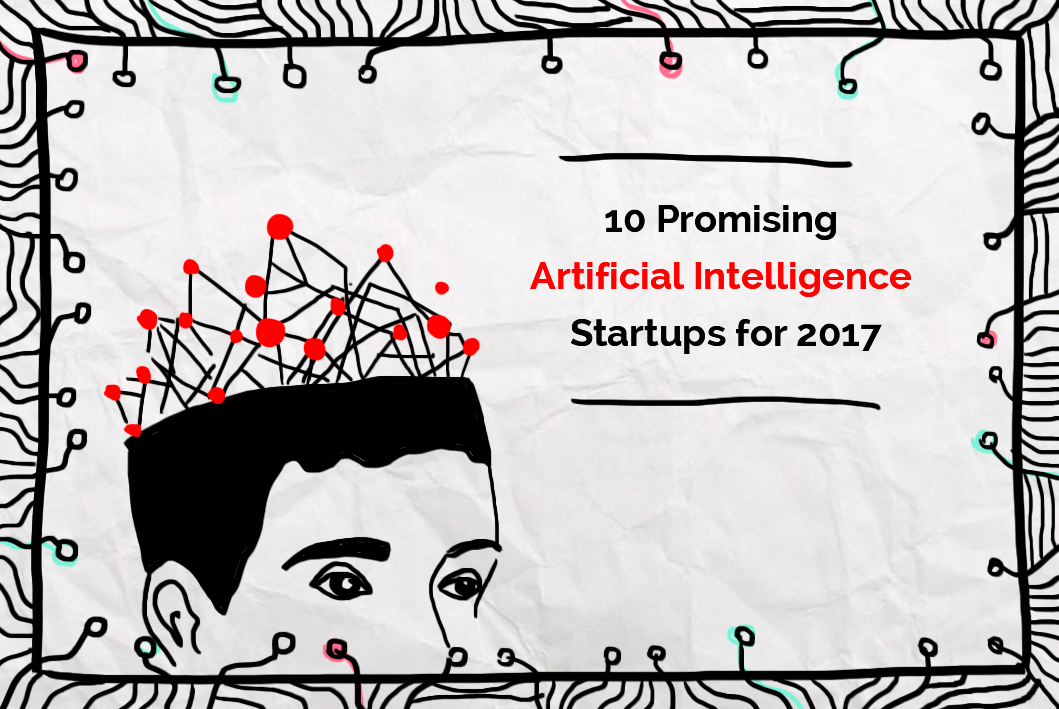 10 Promising Artificial Intelligence Startups for 2017